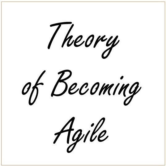 Theory of Becoming Agile